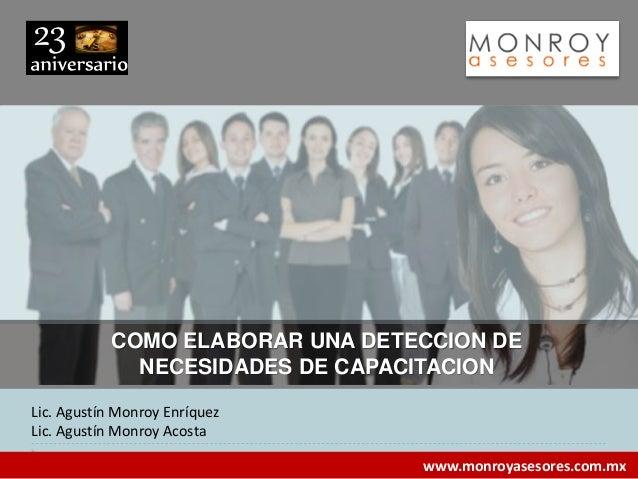 www.monroyasesores.com.mx Lic. Agustín Monroy Enríquez Lic. Agustín Monroy Acosta COMO ELABORAR UNA DETECCION DE NECESIDAD...