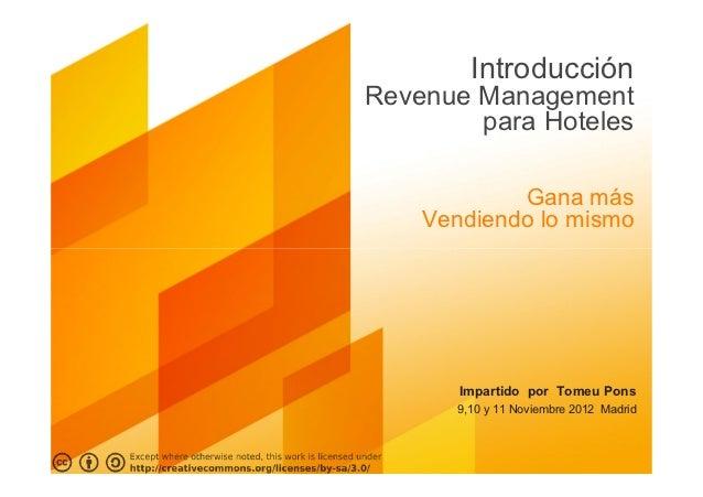 IntroducciónRevenue Management        para Hoteles            Gana más    Vendiendo lo mismo       Impartido por Tomeu Pon...