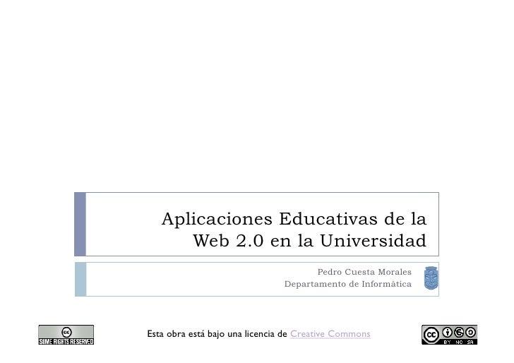 Aplicaciones Educativas de la       Web 2.0 en la Universidad                                       Pedro Cuesta Morales  ...
