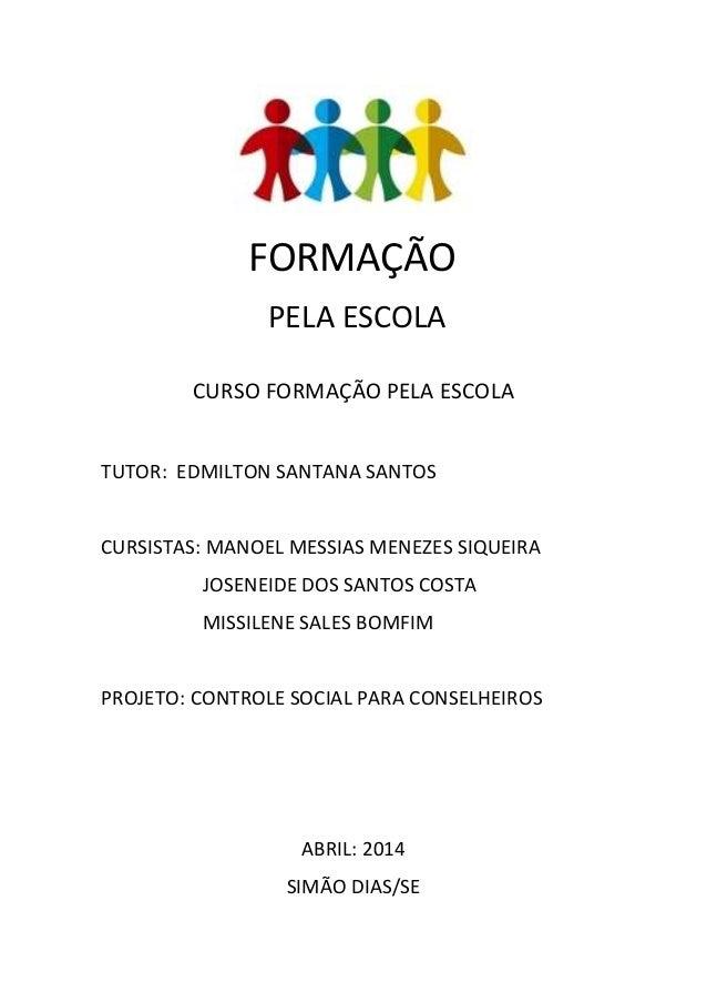 FORMAÇÃO PELA ESCOLA CURSO FORMAÇÃO PELA ESCOLA TUTOR: EDMILTON SANTANA SANTOS CURSISTAS: MANOEL MESSIAS MENEZES SIQUEIRA ...