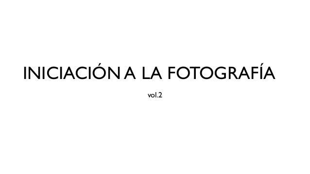 INICIACIÓN A LA FOTOGRAFÍA vol.2