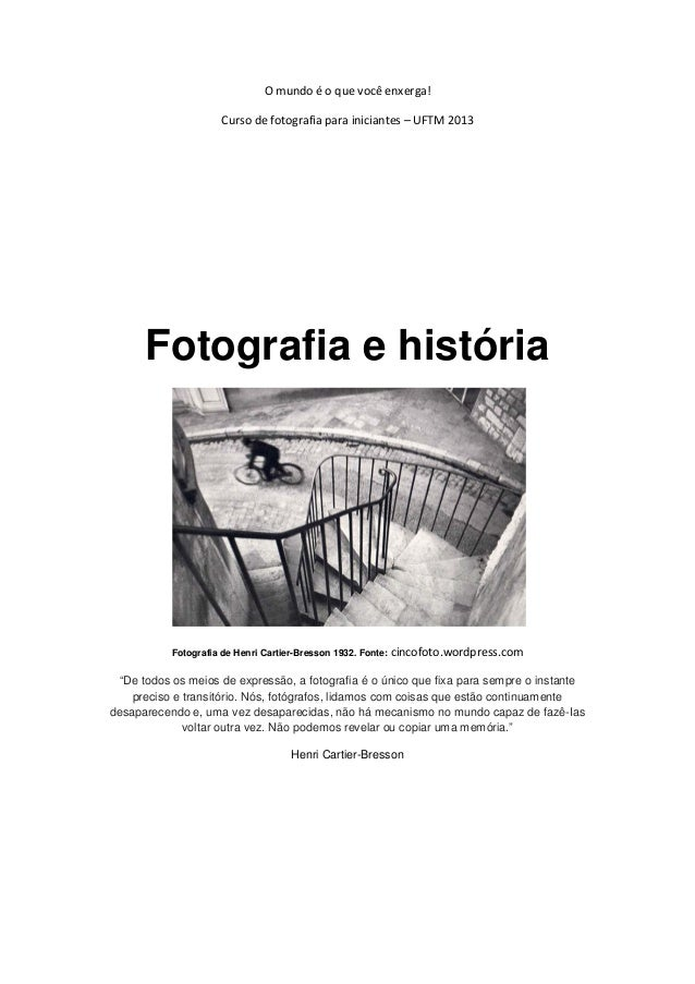 O mundo é o que você enxerga!Curso de fotografia para iniciantes – UFTM 2013Fotografia e históriaFotografia de Henri Carti...