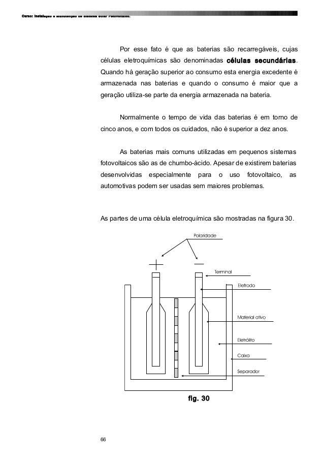 Curso: Instalação e Manutenção de Sistema Solar Fotovoltaico. Por esse fato é que as baterias são recarregáveis, cujas cél...