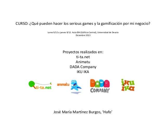 CURSO: ¿Qué pueden hacer los serious games y la gamificación por mi negocio? Lunes 9/12 a jueves 9/12. Aula 094 (Edificio ...