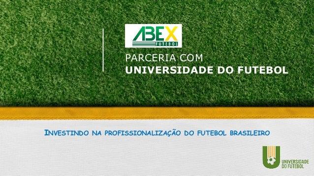 INVESTINDO NA PROFISSIONALIZAÇÃO DO FUTEBOL BRASILEIRO GESTÃO TÉCNICA NO FUTEBOL PARA EXECUTIVOS PARCERIA COM UNIVERSIDADE...