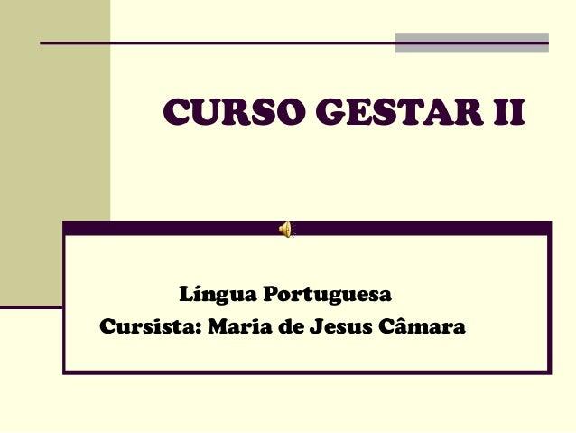 CURSO GESTAR II Língua Portuguesa Cursista: Maria de Jesus Câmara