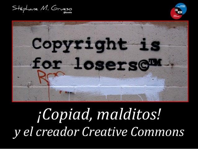 ¡Copiad,  malditos!     y  el  creador  Creative  Commons