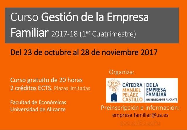 Curso Gestión de la Empresa Familiar 2017-18 (1er Cuatrimestre) Del 23 de octubre al 28 de noviembre 2017 Curso gratuito d...