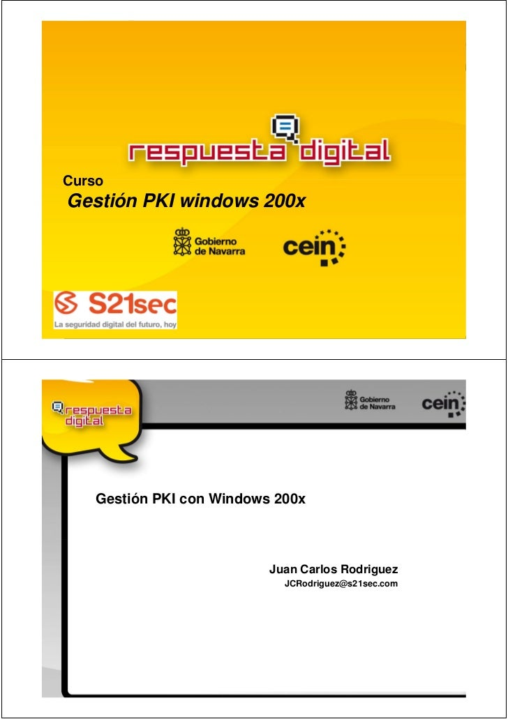 CursoGestión PKI windows 200x    Gestión PKI con Windows 200x                           Juan Carlos Rodriguez             ...