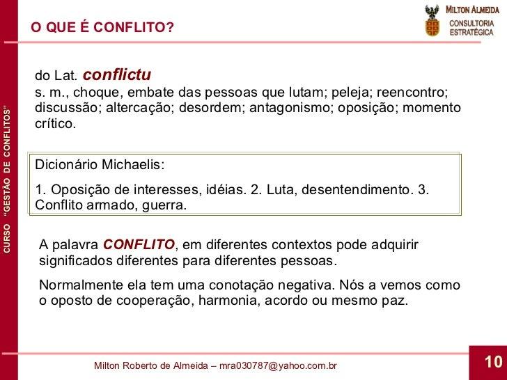 O QUE É CONFLITO? do Lat. conflictu s. m., choque, embate das pessoas que lutam; peleja; reencontro; discussão; altercaçã...