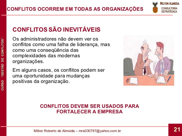 CONFLITOS SÃO INEVITÁVEIS Os administradores não devem ver os conflitos como uma falha de liderança, mas como uma conseqüê...