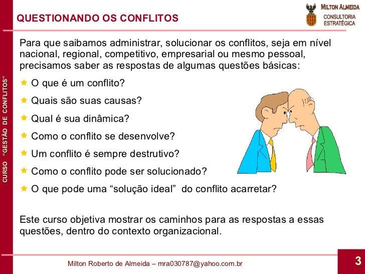 <ul><li>Para que saibamos administrar, solucionar os conflitos, seja em nível nacional, regional, competitivo, empresarial...