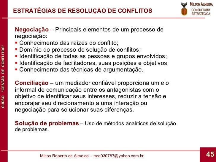 ESTRATÉGIAS DE RESOLUÇÃO DE CONFLITOS <ul><li>Negociação  – Principais elementos de um processo de negociação: </li></ul><...
