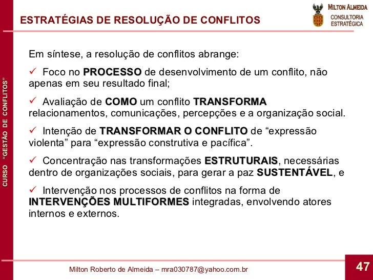 ESTRATÉGIAS DE RESOLUÇÃO DE CONFLITOS <ul><li>Em síntese, a resolução de conflitos abrange: </li></ul><ul><li>Foco no  PRO...