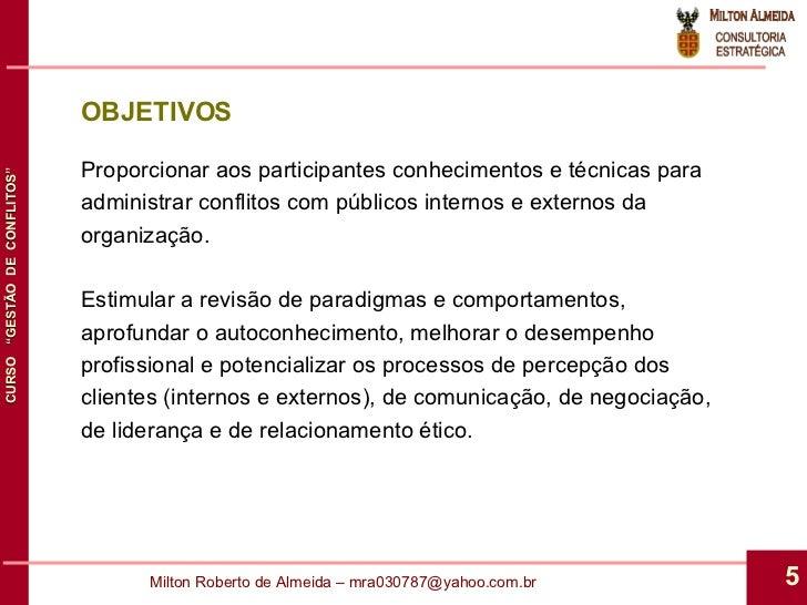 OBJETIVOS Proporcionar aos participantes conhecimentos e técnicas para administrar conflitos com públicos internos e exter...