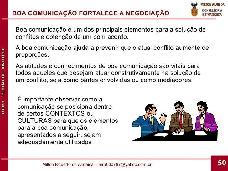 BOA COMUNICAÇÃO FORTALECE A NEGOCIAÇÃO Boa comunicação é um dos principais elementos para a solução de conflitos e obtençã...