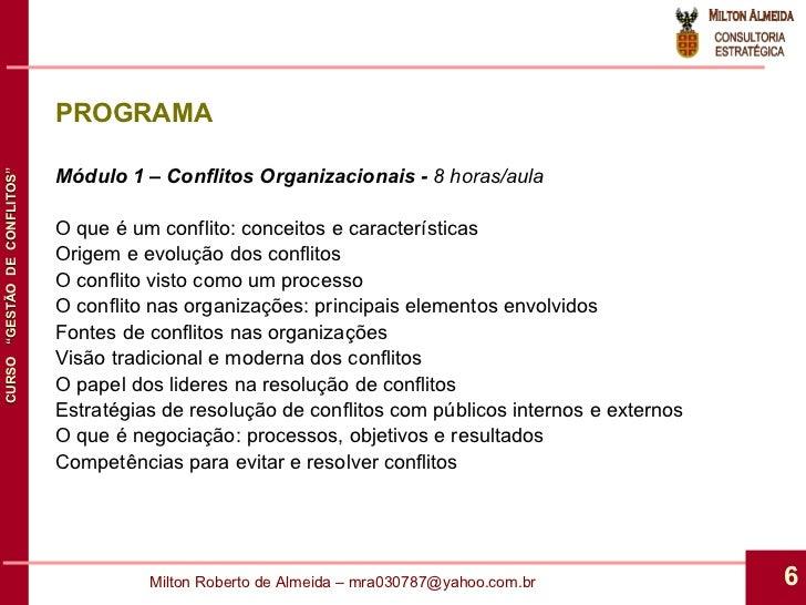 PROGRAMA Módulo 1 – Conflitos Organizacionais -  8 horas/aula O que é um conflito: conceitos e características Origem e ev...