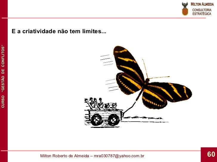 E a criatividade não tem limites...