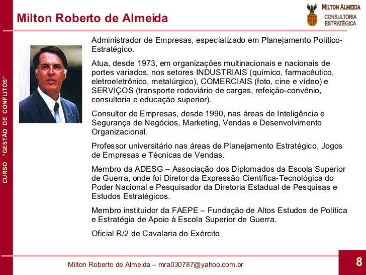 Milton Roberto de Almeida Administrador de Empresas, especializado em Planejamento Político-Estratégico. Atua, desde 1973,...