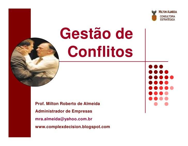 Gestão de            ConflitosProf. Milton Roberto de AlmeidaAdministrador de Empresasmra.almeida@yahoo.com.brwww.complexd...