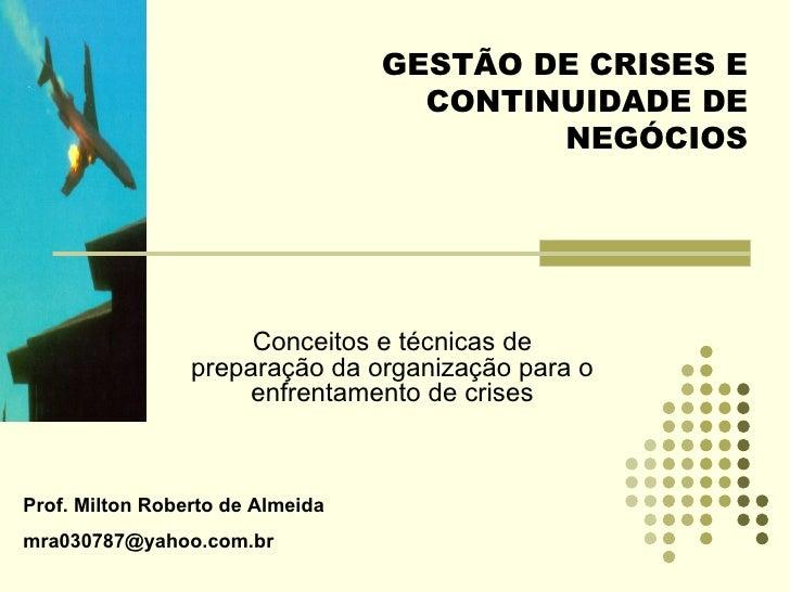 Conceitos e técnicas de preparação da organização para o enfrentamento de crises Prof. Milton Roberto de Almeida [email_ad...