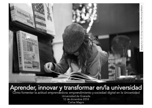Aprender, innovar y transformar en/la universidad Cómo fomentar la actitud emprendedora: emprendimiento y sociedad digital...