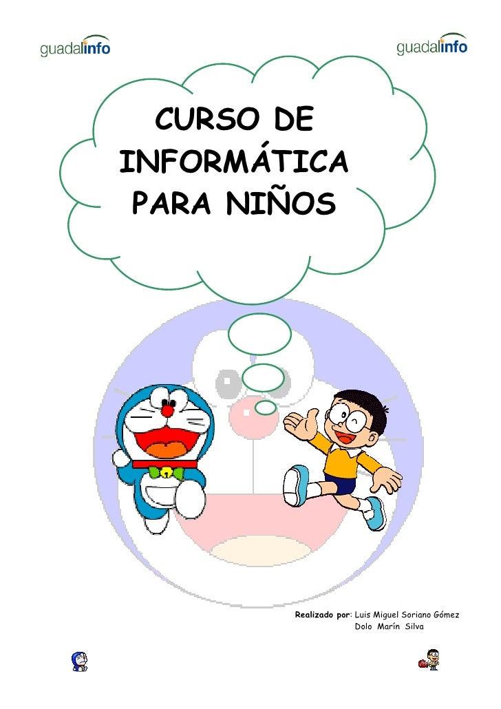 CURSO DEINFORMÁTICA PARA NIÑOS        Realizado por: Luis Miguel Soriano Gómez                       Dolo Marín Silva