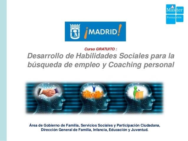 Curso GRATUITO :  Desarrollo de Habilidades Sociales para la búsqueda de empleo y Coaching personal  Área de Gobierno de F...