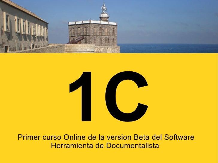 1C Primer curso Online de la version Beta del Software          Herramienta de Documentalista