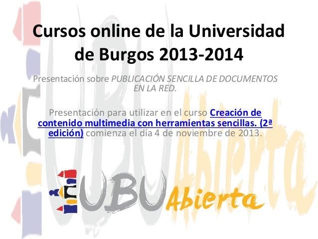 Cursos online de la Universidad de Burgos 2013-2014 Presentación sobre PUBLICACIÓN SENCILLA DE DOCUMENTOS EN LA RED.  Pres...