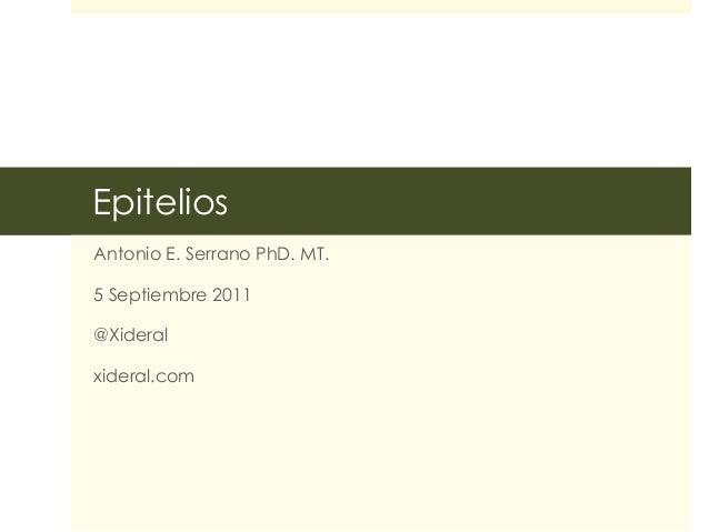 Epitelios Antonio E. Serrano PhD. MT. 5 Septiembre 2011 @Xideral xideral.com