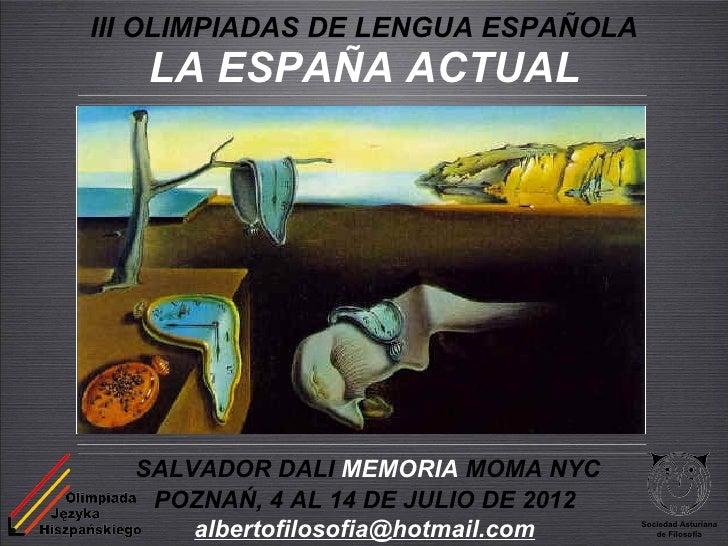 III OLIMPIADAS DE LENGUA ESPAÑOLA   LA ESPAÑA ACTUAL  SALVADOR DALI MEMORIA MOMA NYC   POZNAŃ, 4 AL 14 DE JULIO DE 2012   ...
