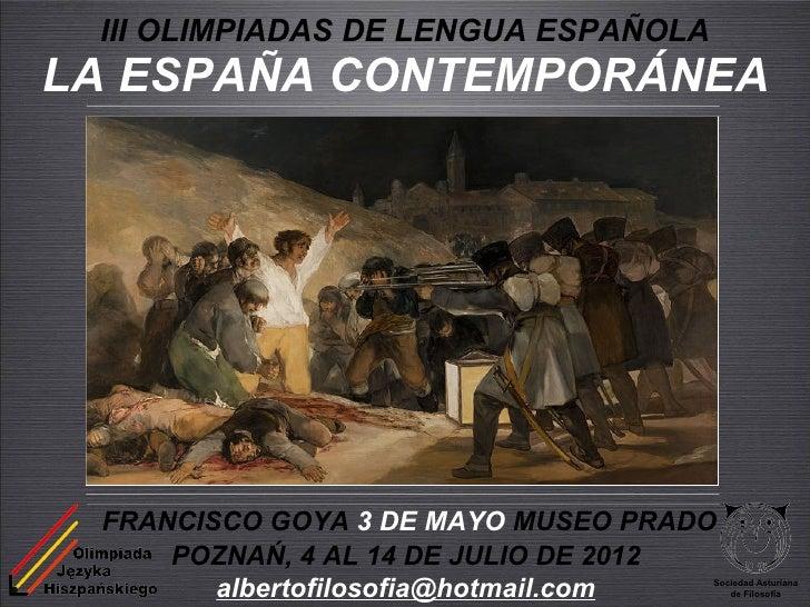 III OLIMPIADAS DE LENGUA ESPAÑOLALA ESPAÑA CONTEMPORÁNEA FRANCISCO GOYA 3 DE MAYO MUSEO PRADO     POZNAŃ, 4 AL 14 DE JULIO...