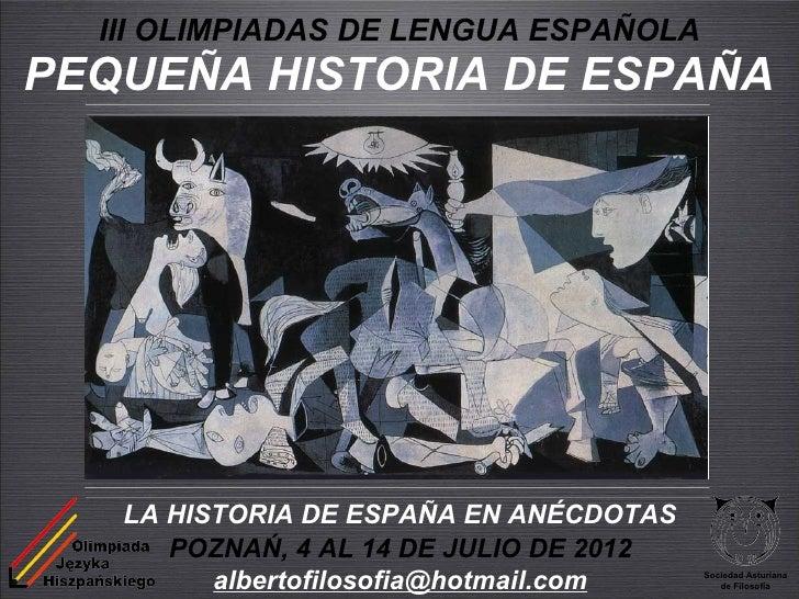 III OLIMPIADAS DE LENGUA ESPAÑOLAPEQUEÑA HISTORIA DE ESPAÑA   LA HISTORIA DE ESPAÑA EN ANÉCDOTAS      POZNAŃ, 4 AL 14 DE J...