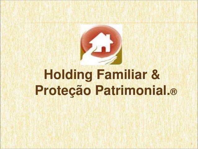 Holding Familiar &Proteção Patrimonial.®                         1