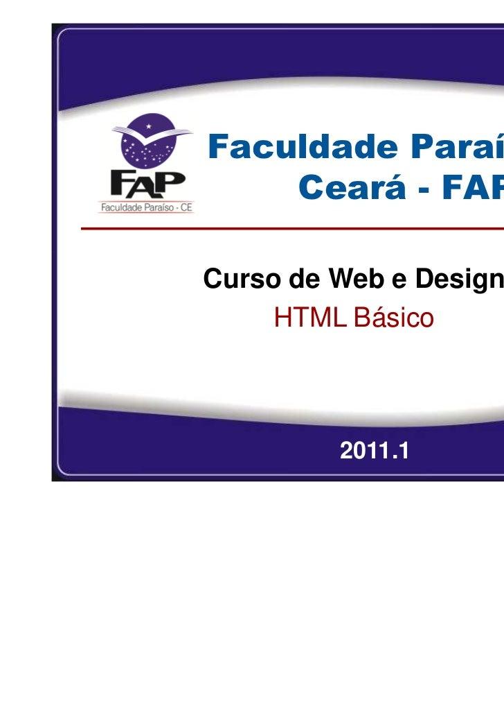 Faculdade Paraíso do    Ceará - FAPCurso de Web e Design     HTML Básico         2011.1         1