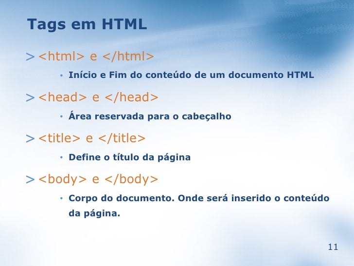 Tags em HTML  > <html> e </html>          Início e Fim do conteúdo de um documento HTML      •   > <head> e </head>       ...