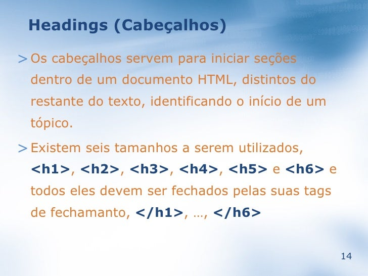 Headings (Cabeçalhos)  > Os cabeçalhos servem para iniciar seções   dentro de um documento HTML, distintos do   restante d...