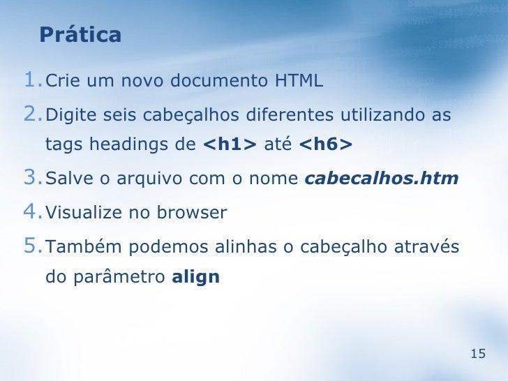 Prática  1.Crie um novo documento HTML 2.Digite seis cabeçalhos diferentes utilizando as   tags headings de <h1> até <h6> ...