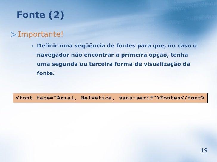 Fonte (2)  > Importante!          Definir uma seqüência de fontes para que, no caso o      •           navegador não encon...