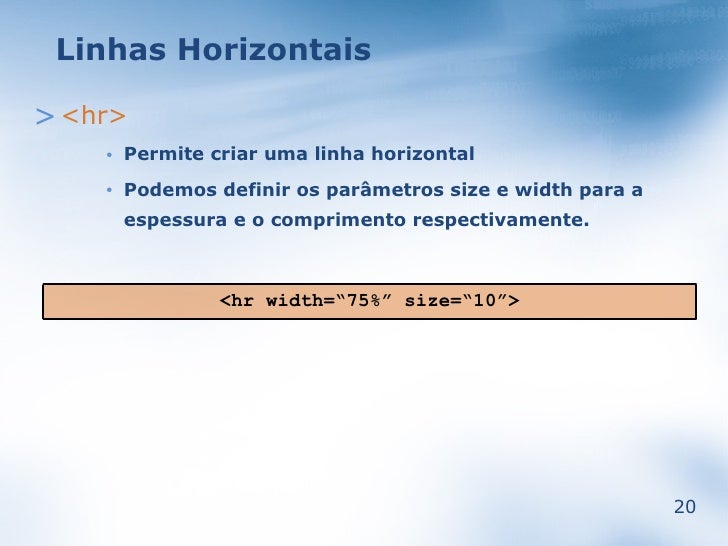 Linhas Horizontais  > <hr>         Permite criar uma linha horizontal     •          Podemos definir os parâmetros size e ...