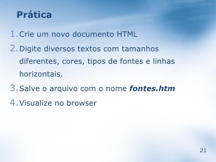 Prática  1.Crie um novo documento HTML 2.Digite diversos textos com tamanhos   diferentes, cores, tipos de fontes e linhas...