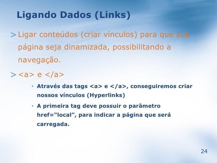 Ligando Dados (Links)  > Ligar conteúdos (criar vínculos) para que sua   página seja dinamizada, possibilitando a   navega...