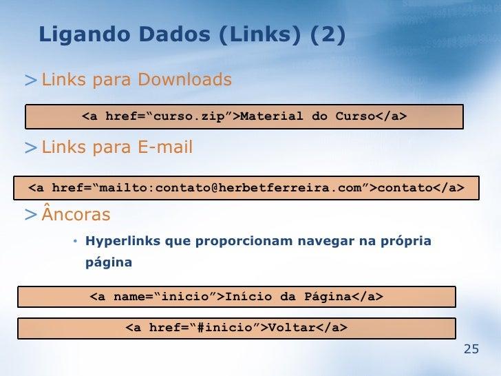 """Ligando Dados (Links) (2)  > Links para Downloads          <a href=""""curso.zip"""">Material do Curso</a>  > Links para E-mail ..."""