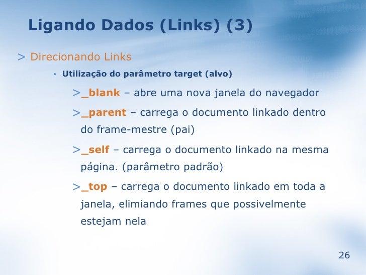Ligando Dados (Links) (3)  > Direcionando Links           Utilização do parâmetro target (alvo)       •              >_bla...