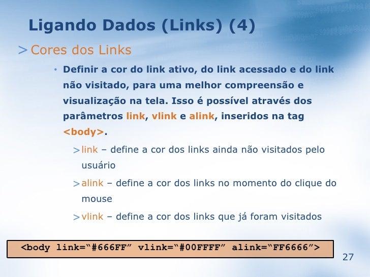 Ligando Dados (Links) (4) > Cores dos Links          Definir a cor do link ativo, do link acessado e do link      •       ...