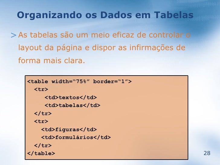 Organizando os Dados em Tabelas  > As tabelas são um meio eficaz de controlar o   layout da página e dispor as infirmações...