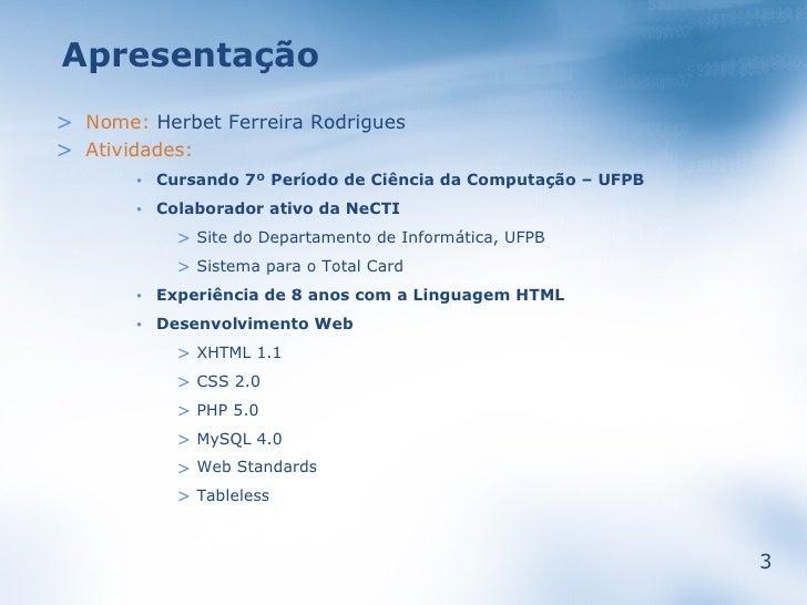 Apresentação > Nome: Herbet Ferreira Rodrigues > Atividades:            Cursando 7º Período de Ciência da Computação – UFP...