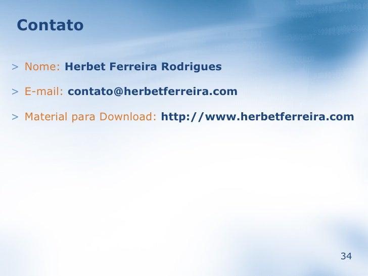 Contato  > Nome: Herbet Ferreira Rodrigues  > E-mail: contato@herbetferreira.com  > Material para Download: http://www.her...