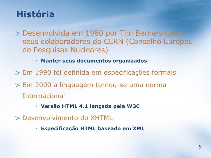 História  > Desenvolvida em 1980 por Tim Berners-Lee e   seus colaboradores do CERN (Conselho Europeu   de Pesquisas Nucle...